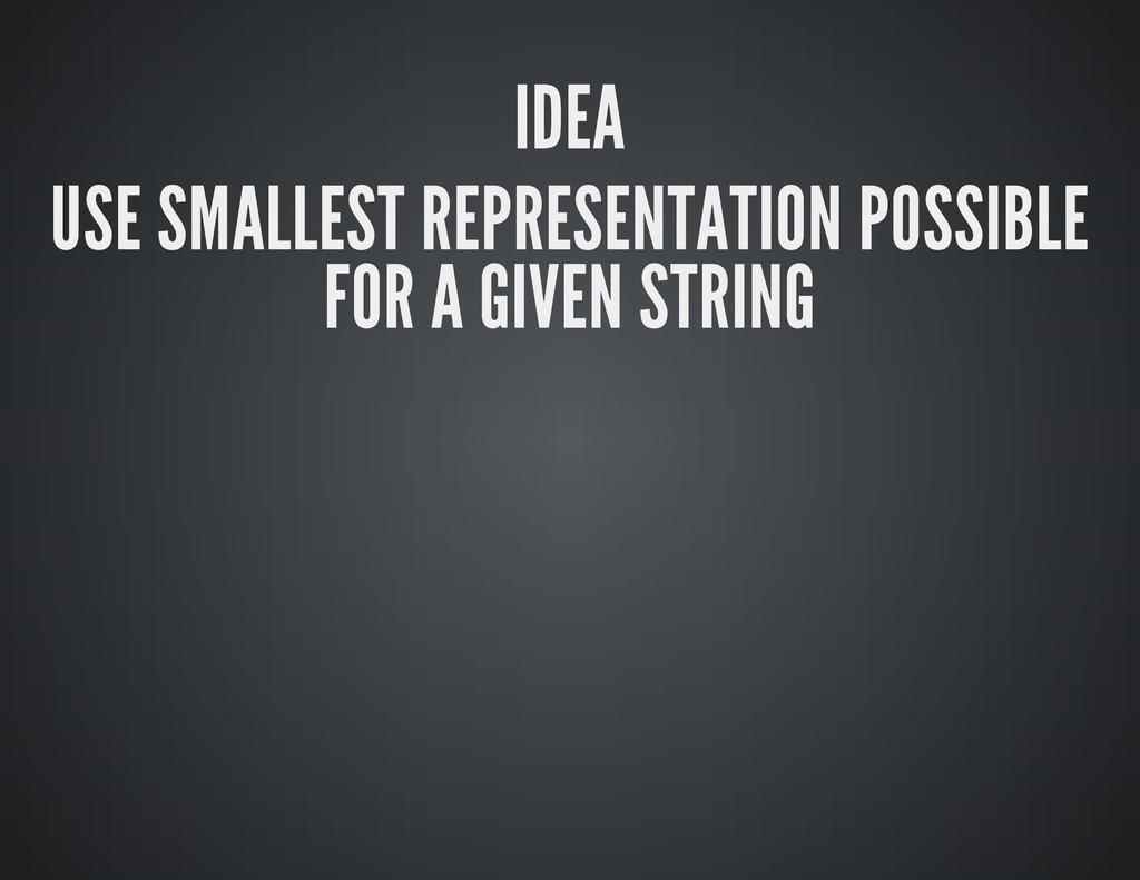 IDEA USE SMALLEST REPRESENTATION POSSIBLE FOR A...