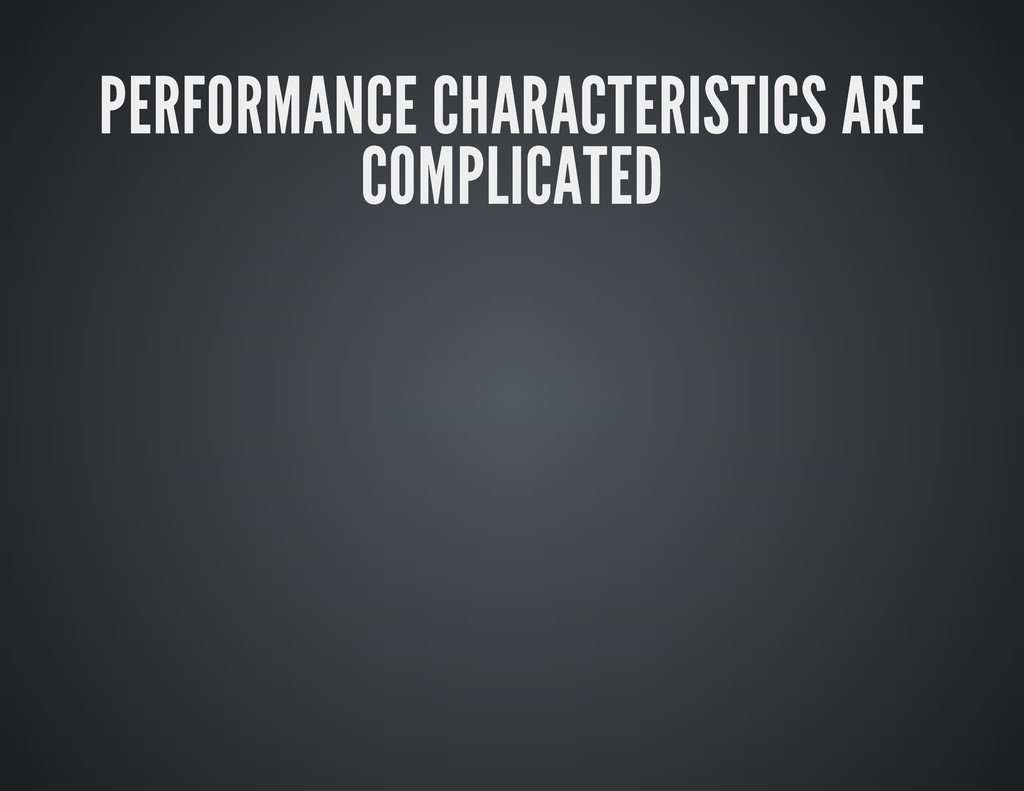 PERFORMANCE CHARACTERISTICS ARE COMPLICATED