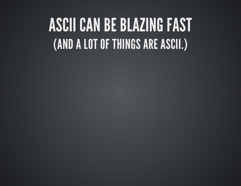 ASCII CAN BE BLAZING FAST (AND A LOT OF THINGS ...