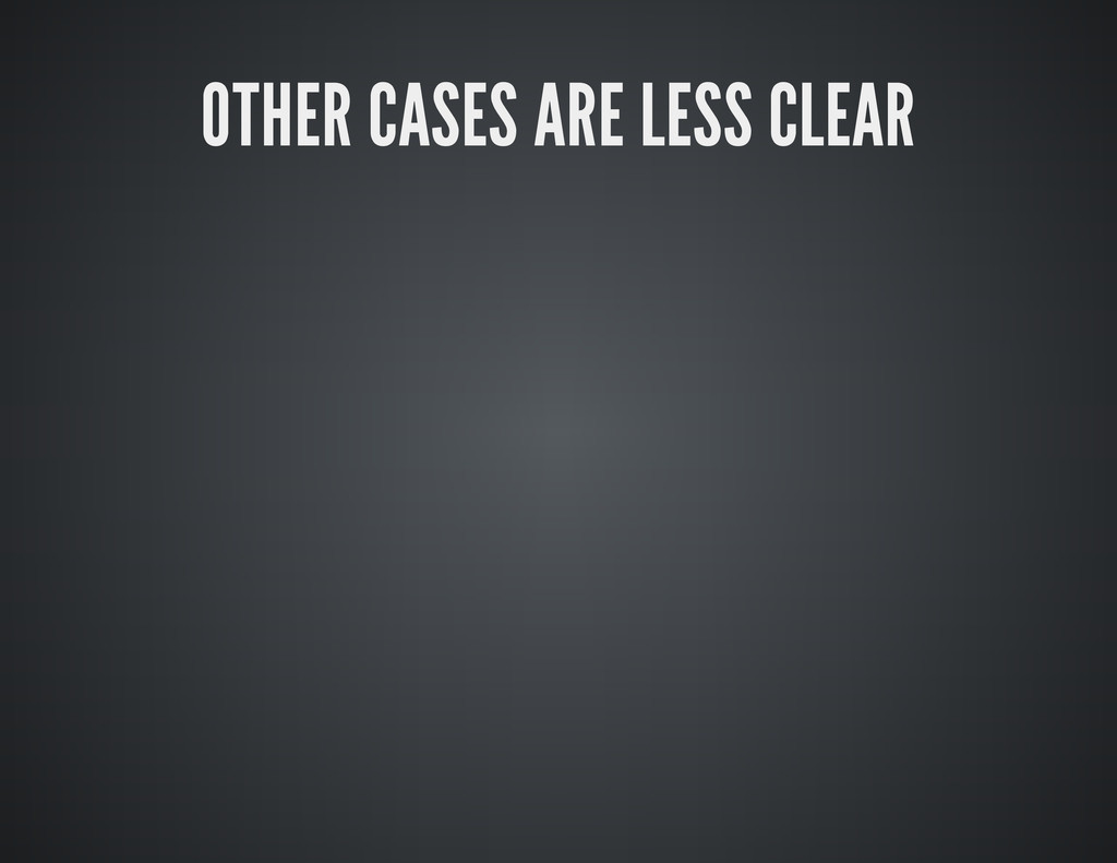 OTHER CASES ARE LESS CLEAR
