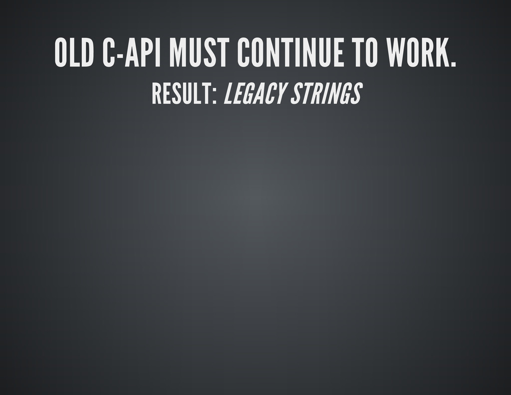 OLD C-API MUST CONTINUE TO WORK. RESULT: LEGACY...