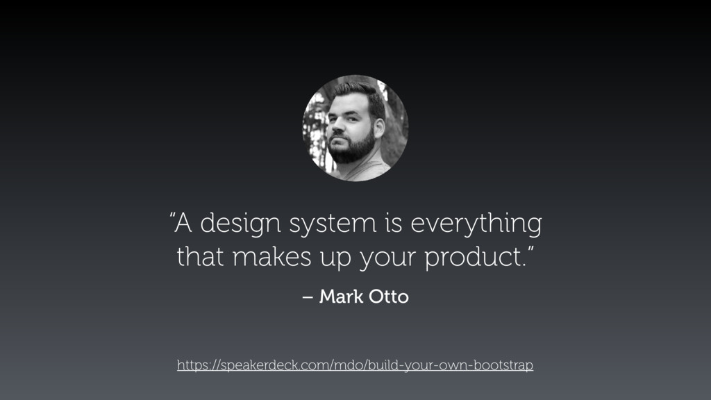 """A design system is everything that makes up yo..."