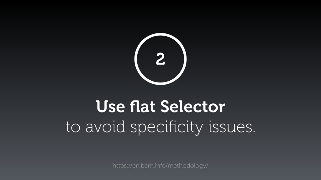 Use flat Selector to avoid specificity issues. ht...
