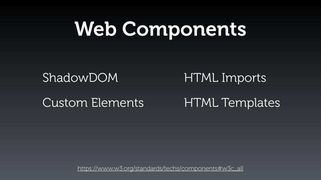 https://www.w3.org/standards/techs/components#w...