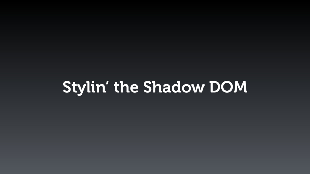 Stylin' the Shadow DOM