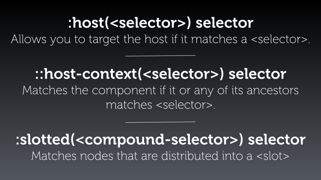 :host(<selector>) selector Allows you to target...
