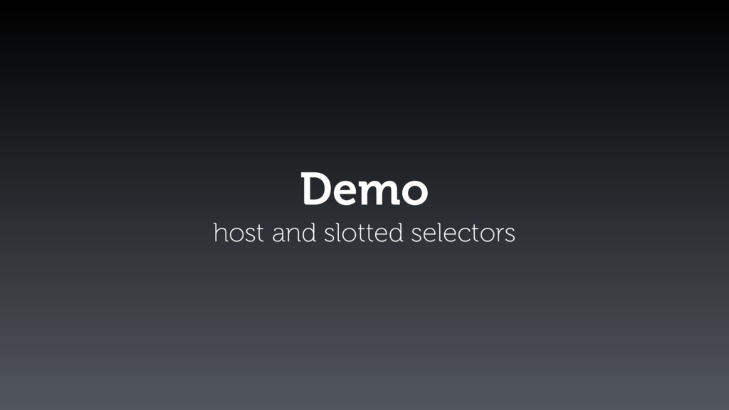 Demo host and slotted selectors