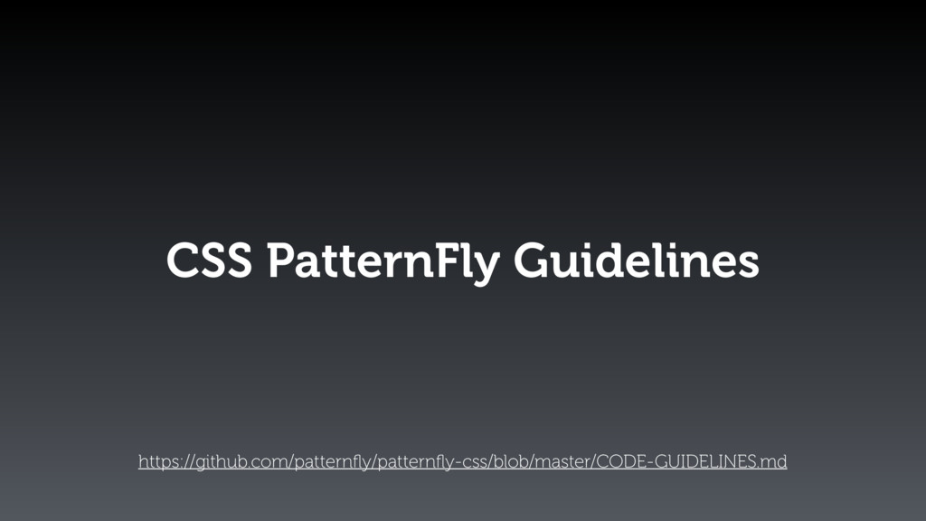 CSS PatternFly Guidelines https://github.com/pa...
