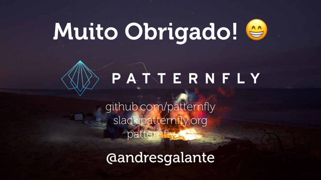 Muito Obrigado!  github.com/patternfly slack.pat...