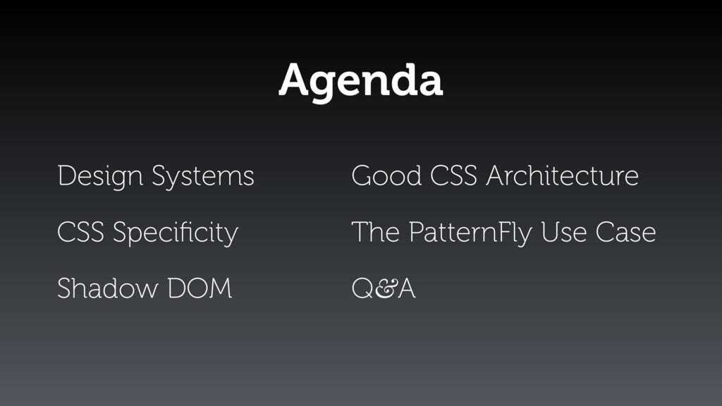 Agenda Good CSS Architecture The PatternFly Use...