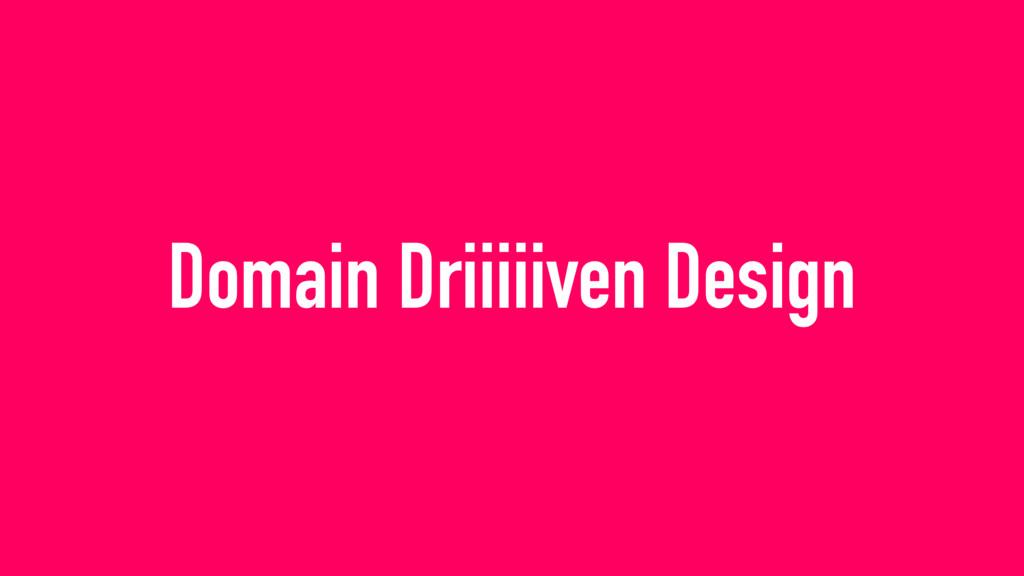 Domain Driiiiiven Design