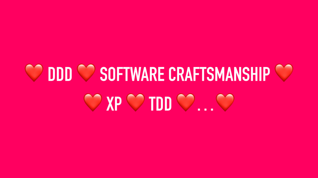 ❤ DDD ❤ SOFTWARE CRAFTSMANSHIP ❤  ❤ XP ❤ TDD ❤...