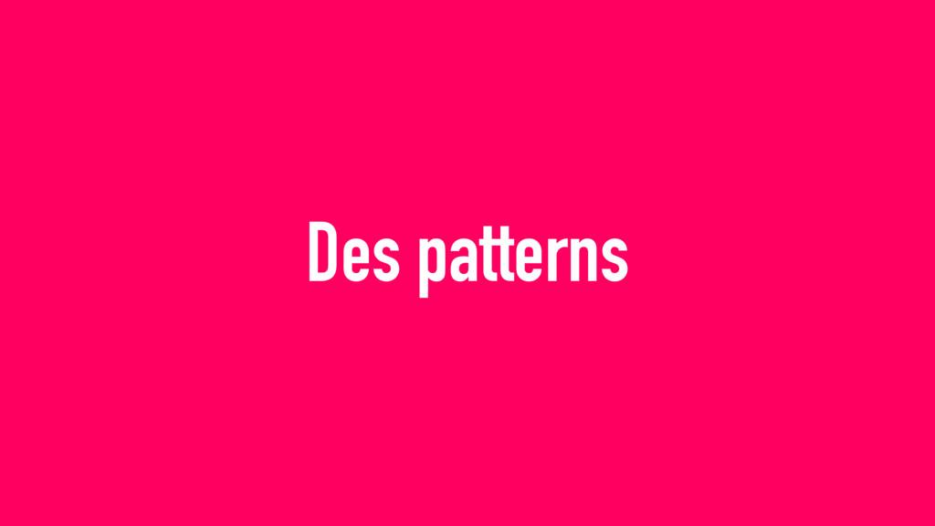 Des patterns