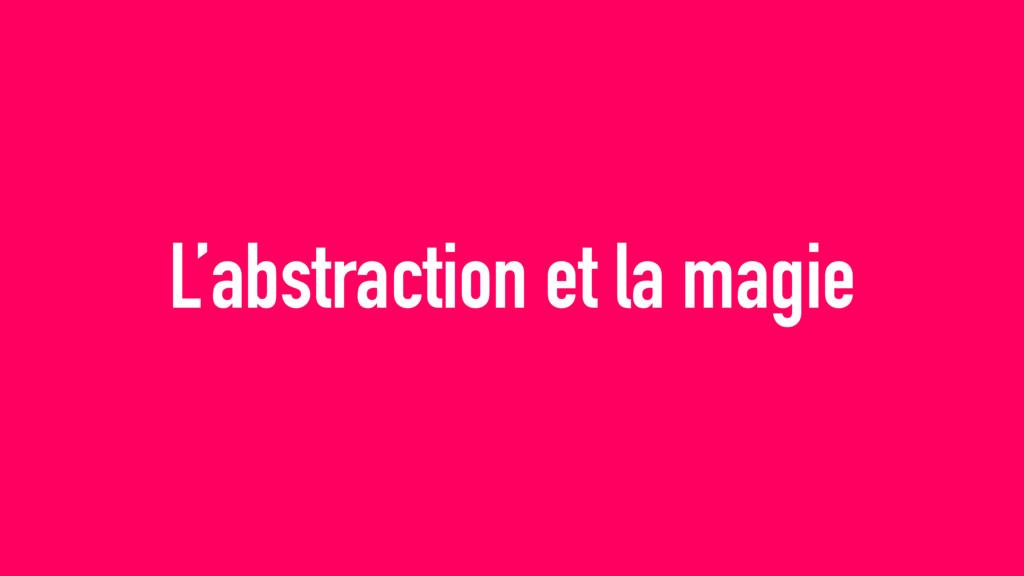 L'abstraction et la magie