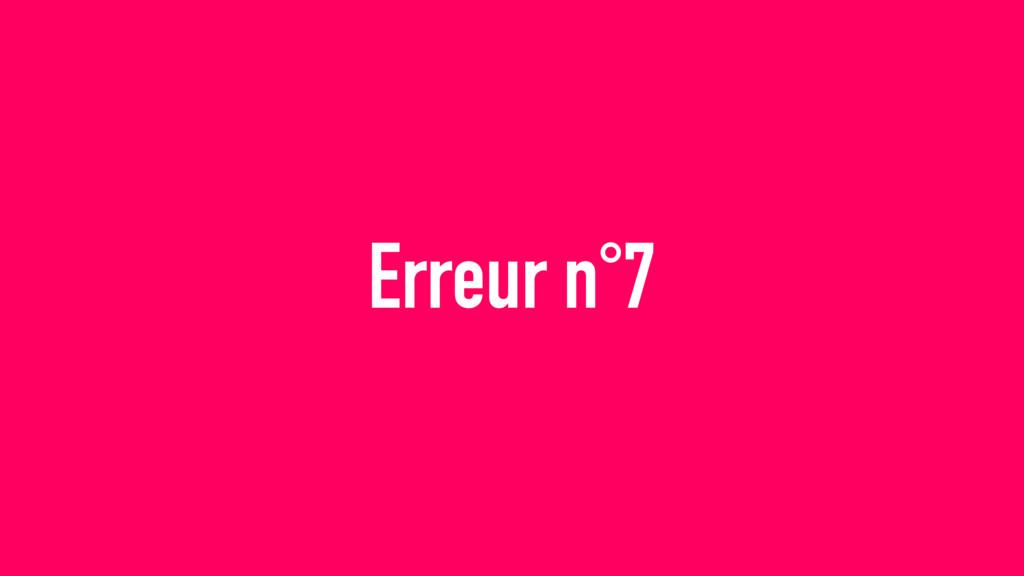 Erreur n°7