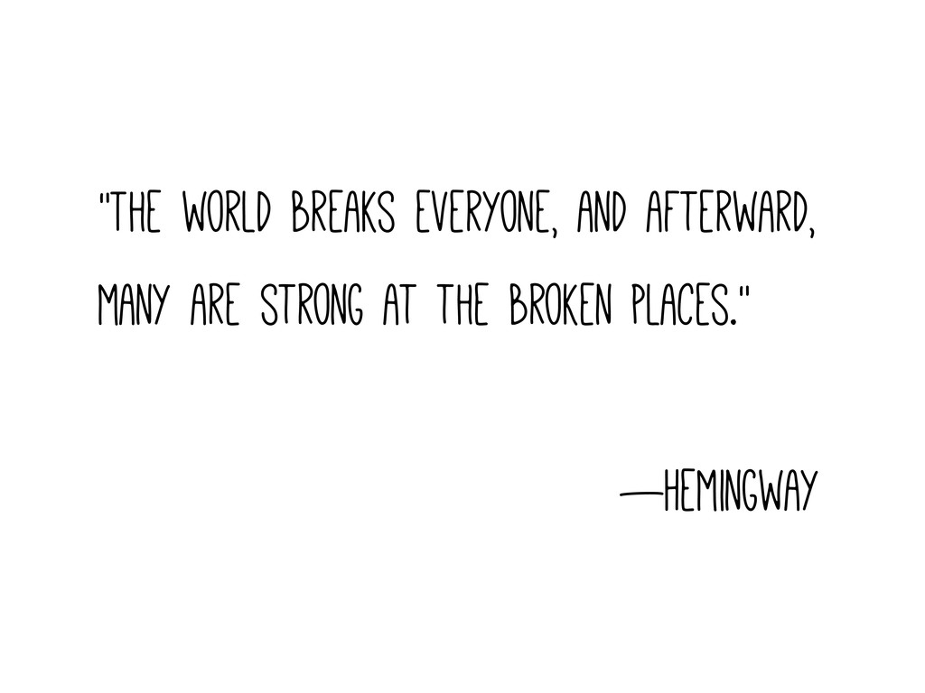 """The world breaks everyone, and afterward, many..."