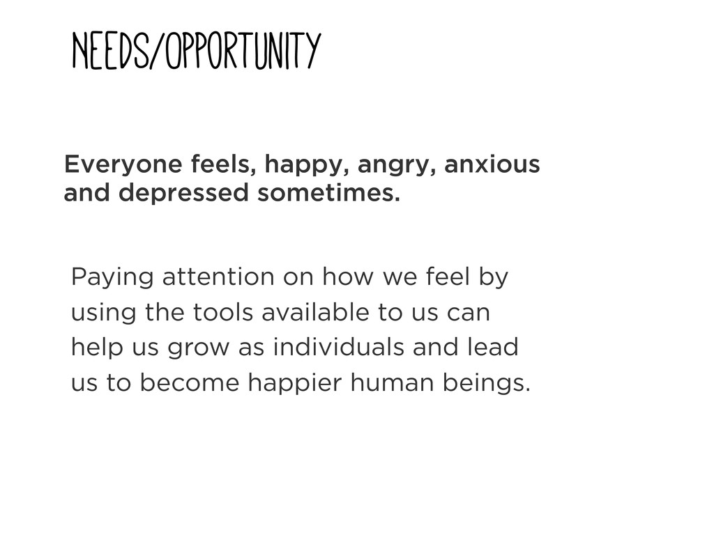 NeedS/Opportunity Everyone feels, happy, angry,...