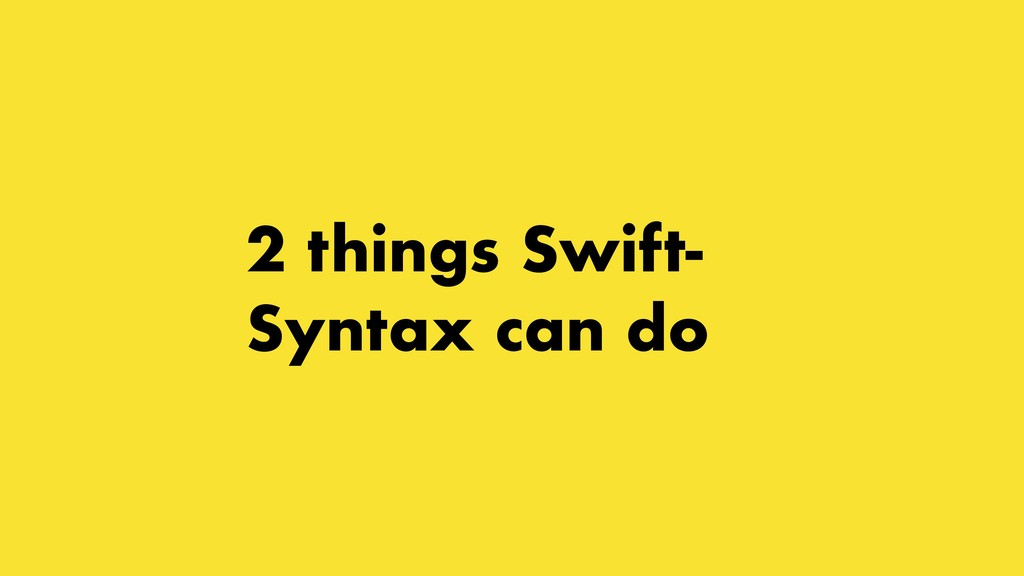2 things Swift- Syntax can do
