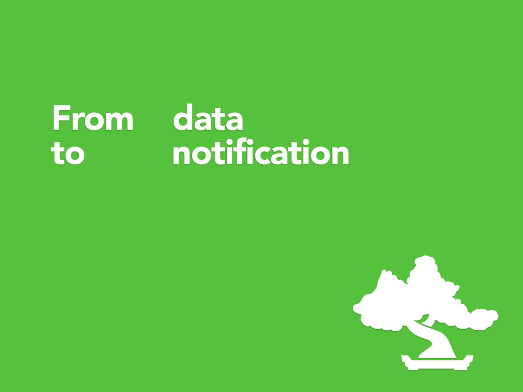 From data to notification
