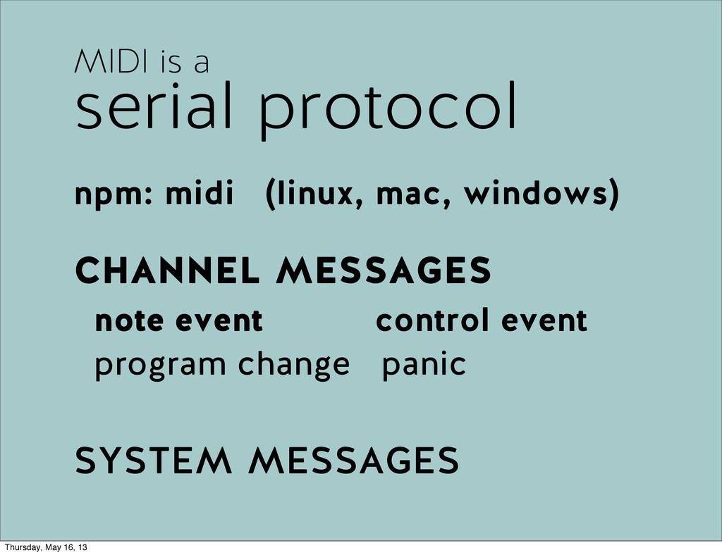 MIDI is a serial protocol npm: midi (linux, mac...