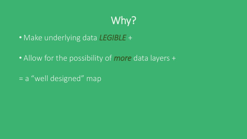 Why? • Make underlying data LEGIBLE + • Allow f...