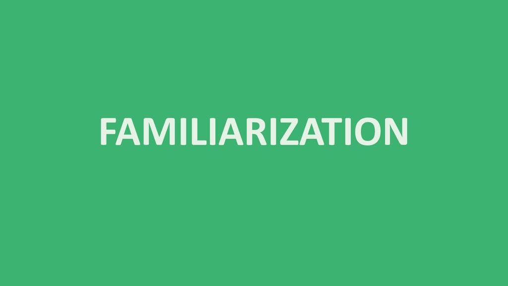 FAMILIARIZATION