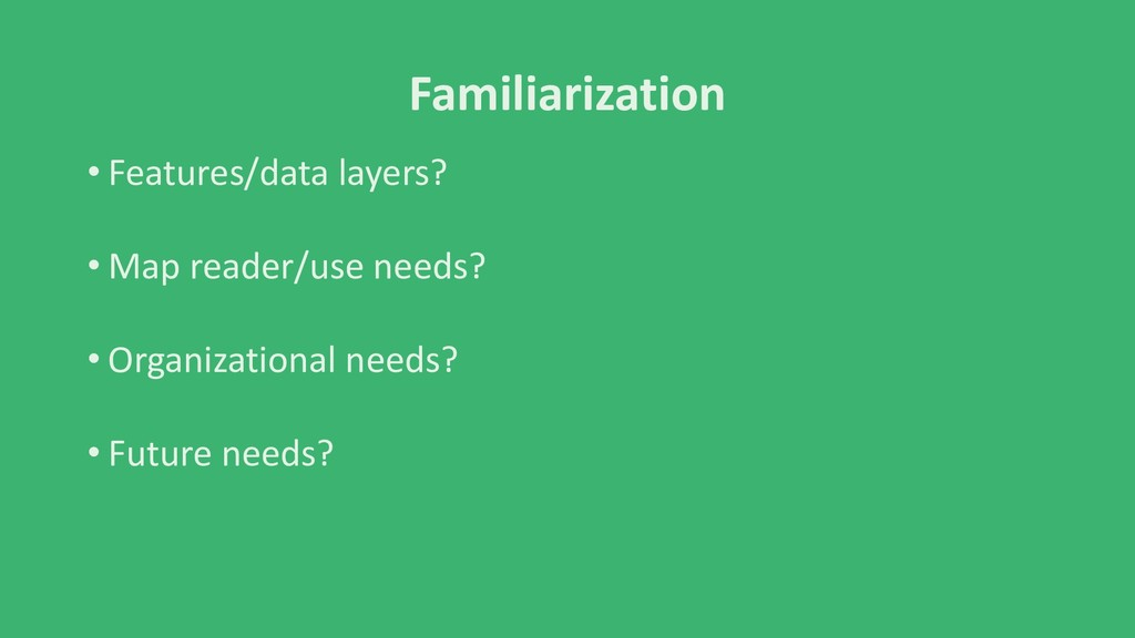 Familiarization • Features/data layers? • Map r...