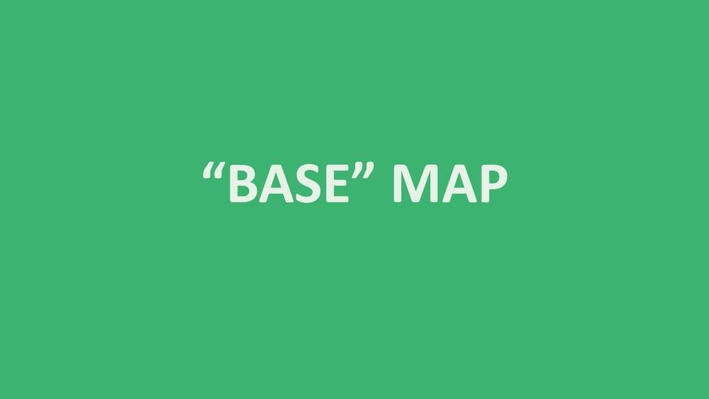 """""""BASE"""" MAP"""