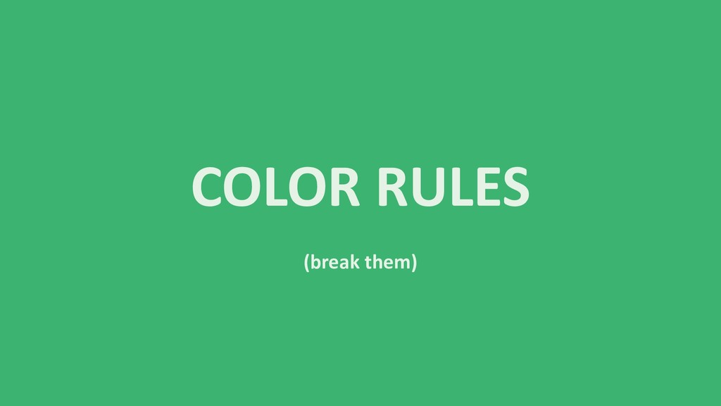 COLOR RULES (break them)