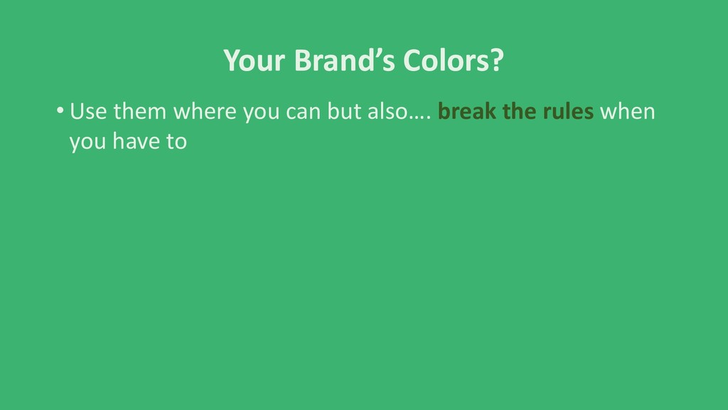 Your Brand's Colors? • Use them where you can b...