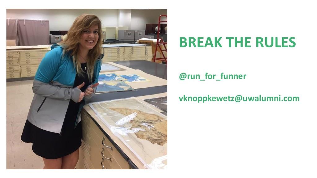 BREAK THE RULES @run_for_funner vknoppkewetz@uw...