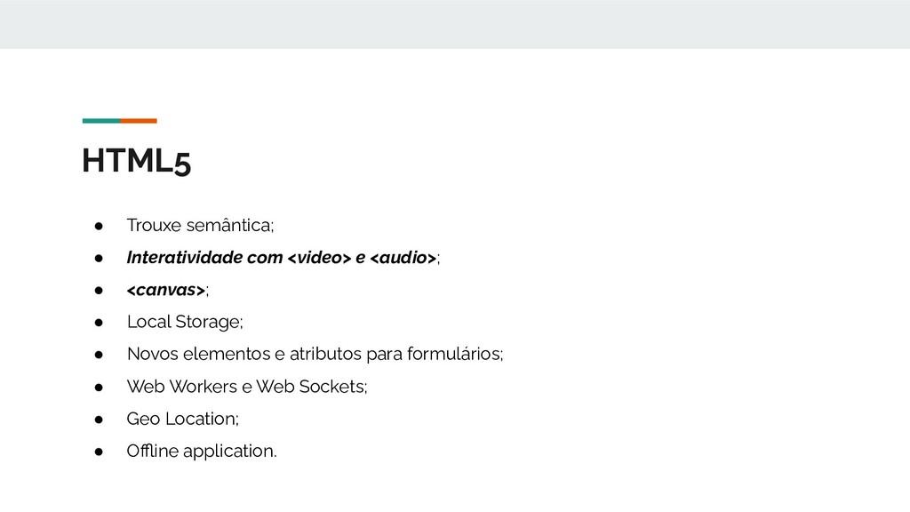 HTML5 ● Trouxe semântica; ● Interatividade com ...