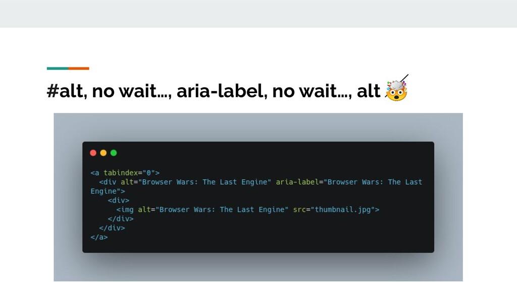 #alt, no wait…, aria-label, no wait…, alt