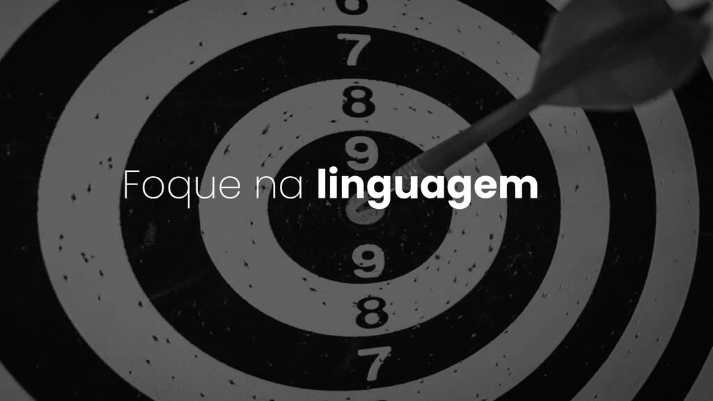 Foque na linguagem