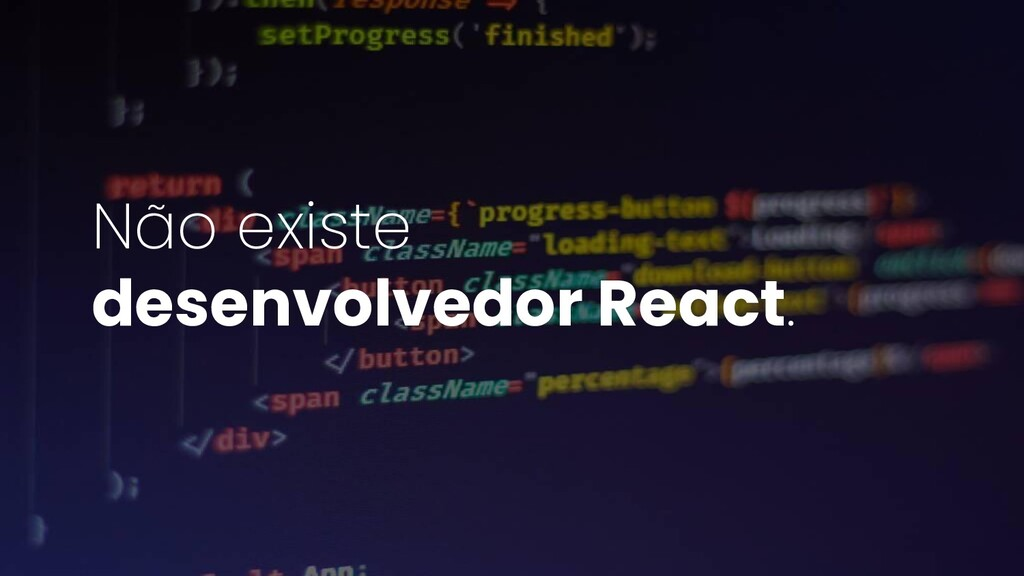 Não existe desenvolvedor React.