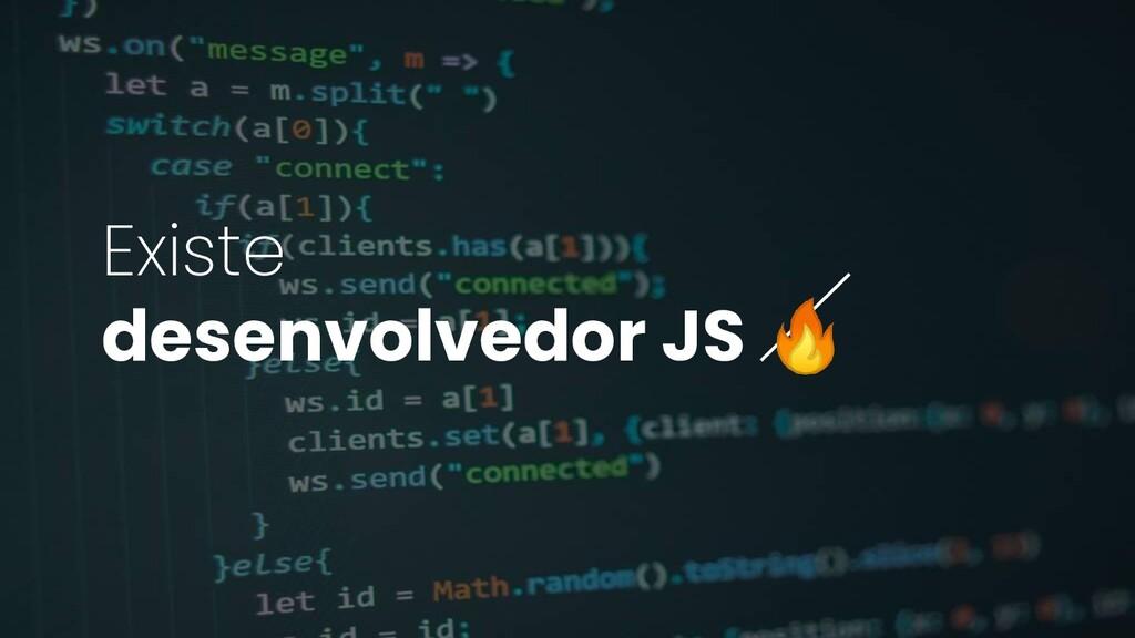 Existe desenvolvedor JS