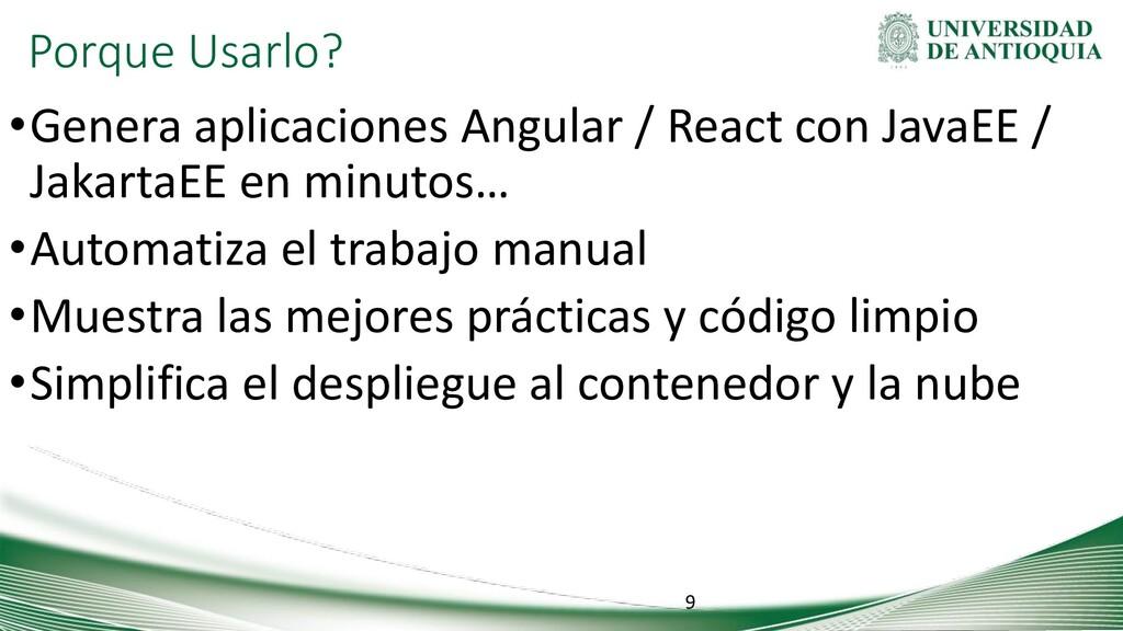 Porque Usarlo? •Genera aplicaciones Angular / R...