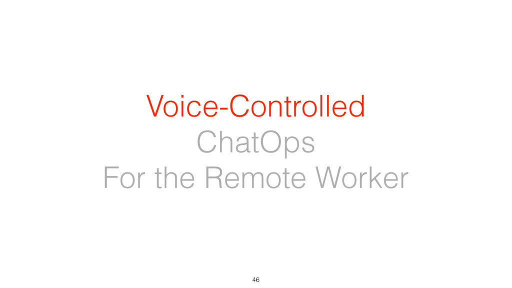 Voice-Controlled ChatOps For the Remote Worker ...
