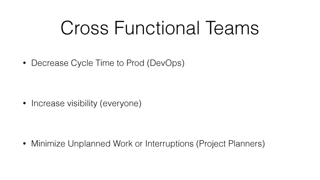 Cross Functional Teams • Decrease Cycle Time to...