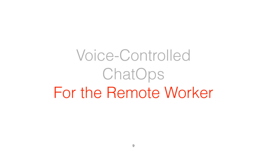 Voice-Controlled ChatOps For the Remote Worker 9