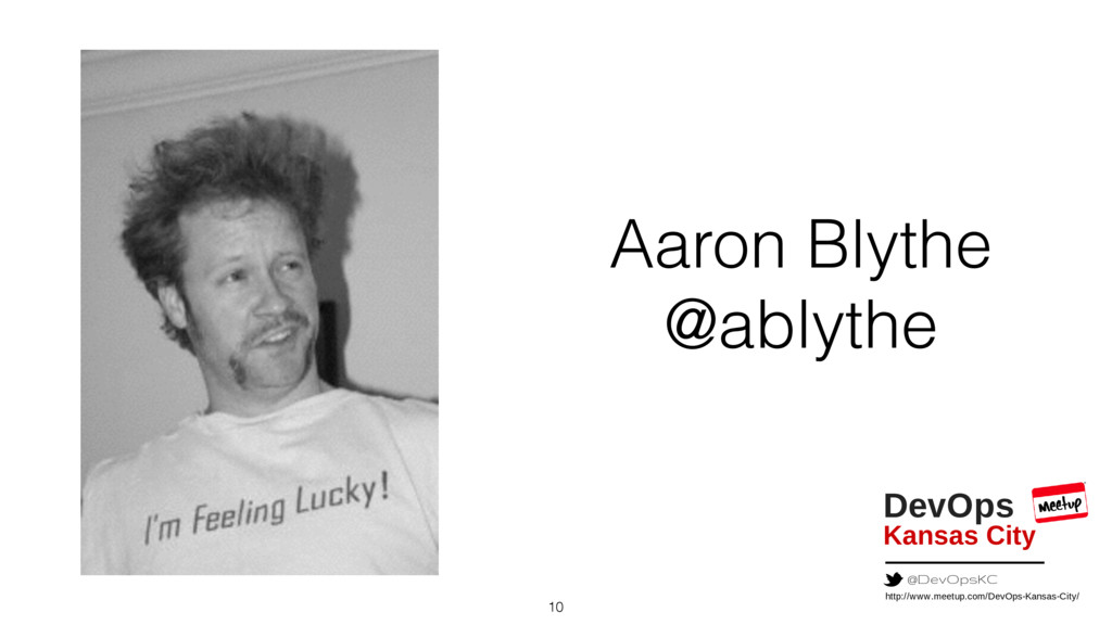 10 Aaron Blythe @ablythe Kansas City DevOps htt...