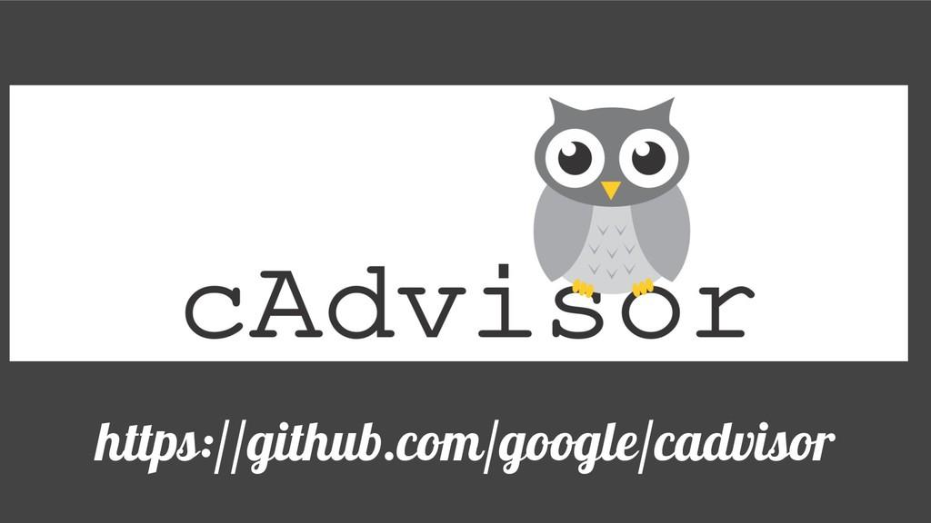 https://github.com/google/cadvisor