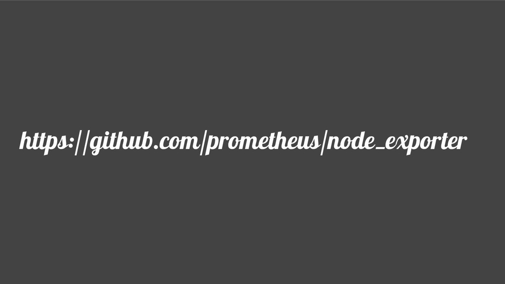https://github.com/prometheus/node_exporter
