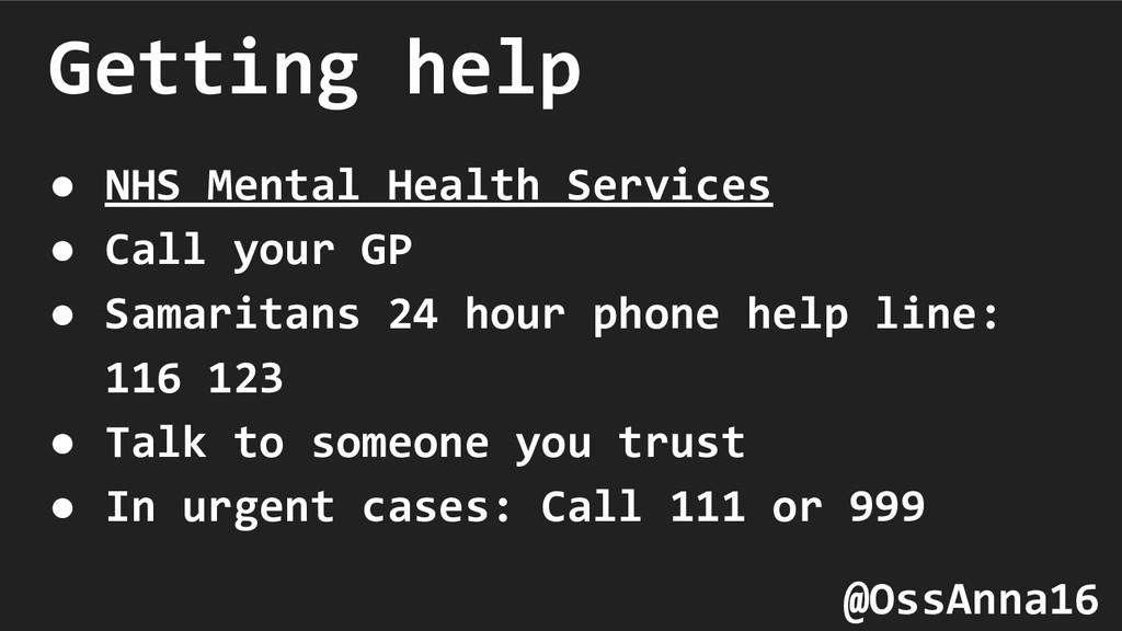 Getting help ● NHS Mental Health Services ● Cal...