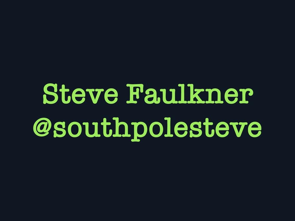 Steve Faulkner @southpolesteve