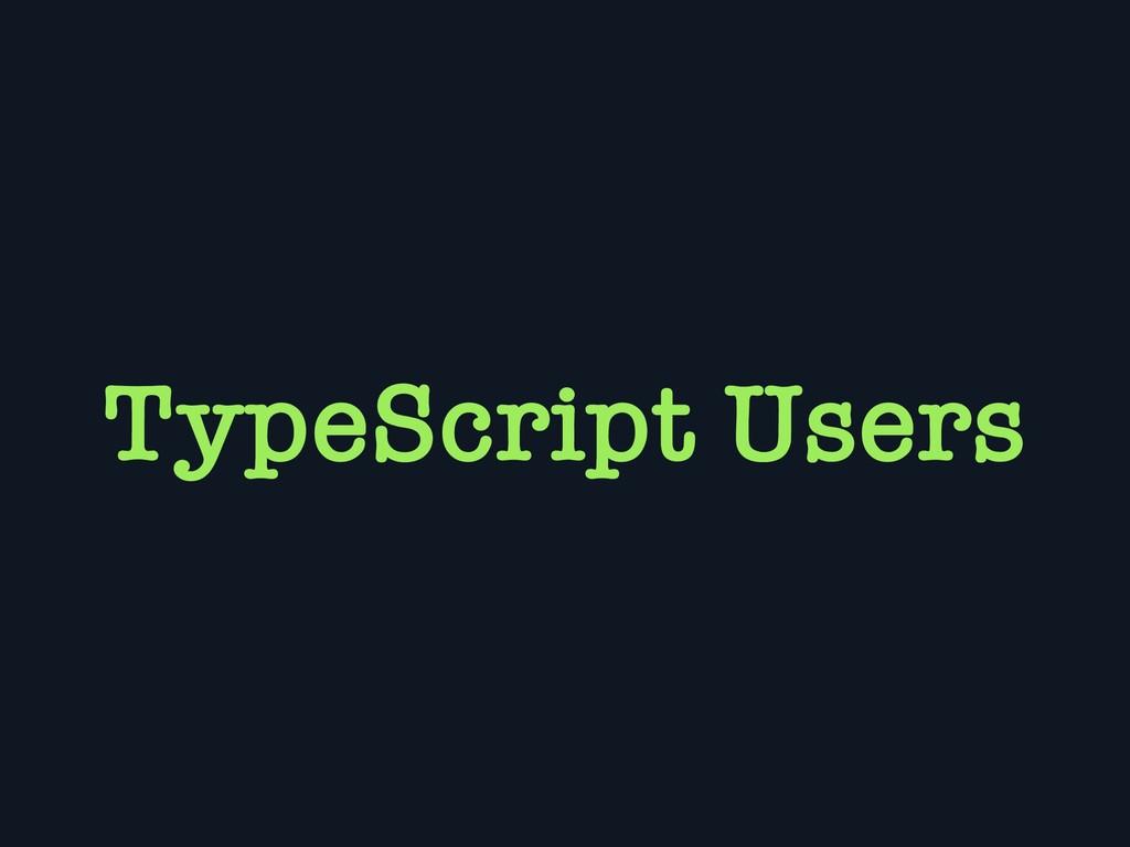 TypeScript Users