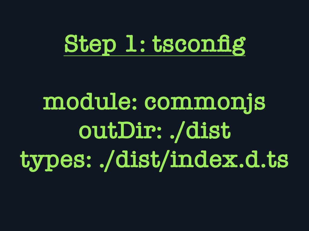 Step 1: tsconfig module: commonjs outDir: ./dist...