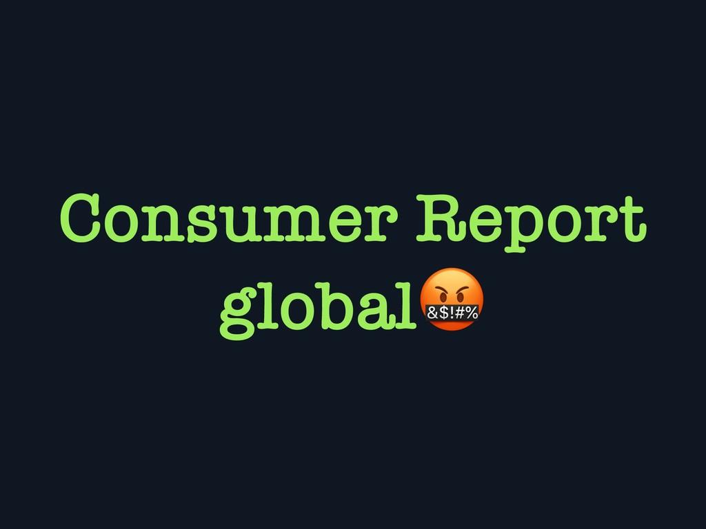 Consumer Report global