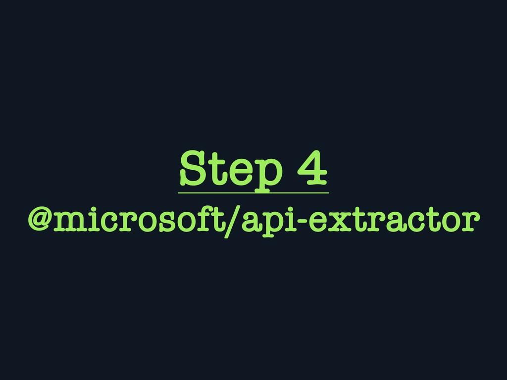 Step 4 @microsoft/api-extractor