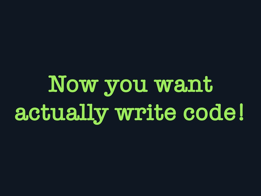 Now you want actually write code!